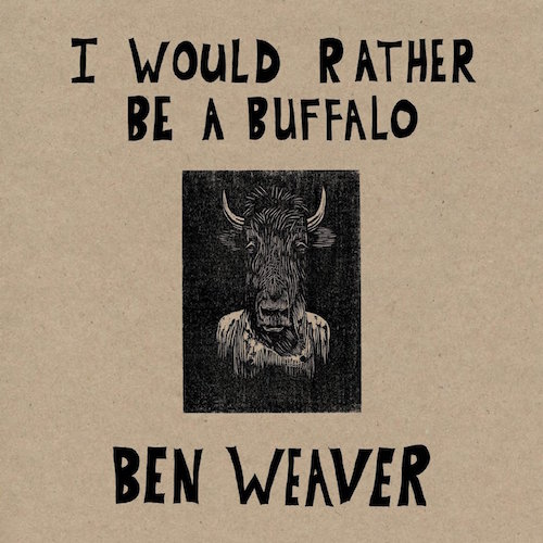 ben weaver - i would rather be a buffalo