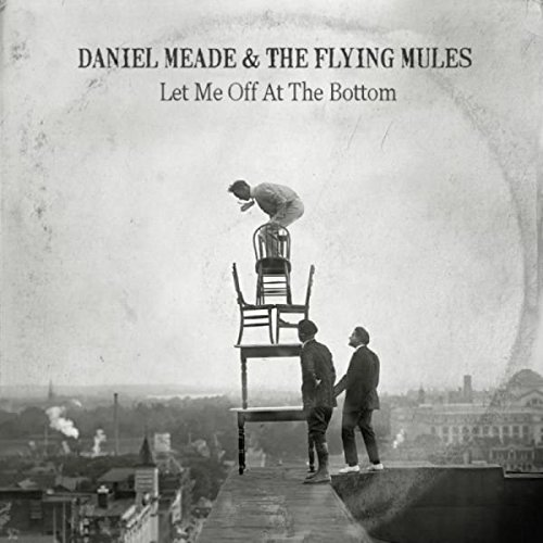 daniel meade & the flying mules - let me off at the bottom