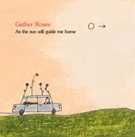 gather roses - as the sun will guide me home