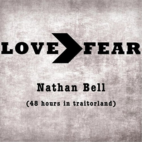 Nathan Bell, Love > Fear